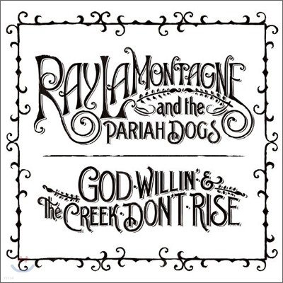 Ray LaMontagne & The Pariah Dogs - God Willin' & The Creek Don't Rise
