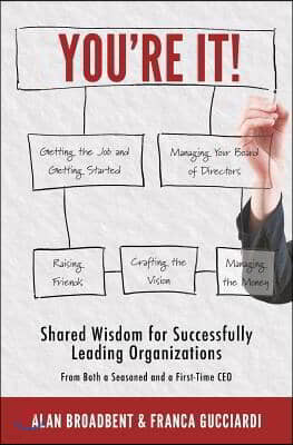 You're It!: Shared Wisdom for Successfully Leading Organizations from Both a Seasoned and a First-Time CEO