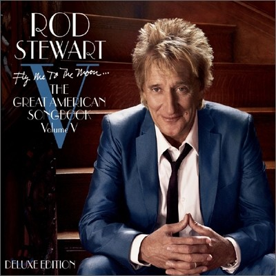 Rod Stewart - Fly Me To The Moon…The Great American Songbook Volume V (Deluxe Version)