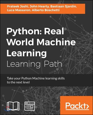 Python: Real World Machine Learning: Take your Python Machine learning skills to the next level