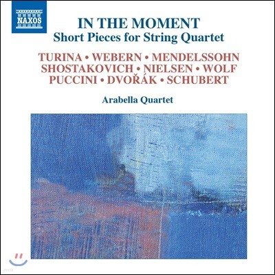Arabella String Quartet 멘델스존 / 쇼스타코비치 / 드보르작 / 푸치니: 짤막한 실내악 작품집 (In The Moment - Short Pieces For String Quartet: Mendelssohn / Shostakovich / Dvorak / Puccini)