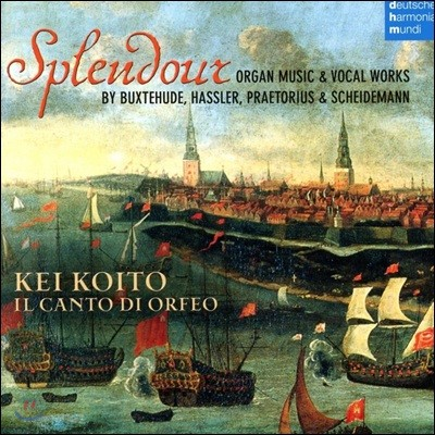Kei Koito 북스테후데 / 프레토리우스 / 샤이데만: 17세기 북독일 오르간과 합창 음악 - 케이 코이토, 오르페오 노래 합창단 (Splendour - Buxtehude / Praetorius / Scheidemann: Organ Music & Vocal Works)