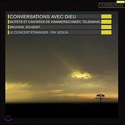 Itay Jedlin 하느님과의 대화 - 텔레만 / 샤이데만 / 함머슈미트 / 몬테베르디 / 샤이트 / 브룬스: 칸타타와 모테트 (Conversations avec Dieu - Hammerschmidt / Telemann / Bruhns / Scheidt: Motets & Cantatas)