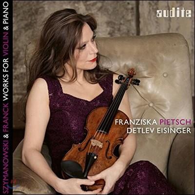 Franziska Pietsch 시마노프스키 / 프랑크: 바이올린과 피아노를 위한 작품집 - 프란치스카 피치, 데틀레프 아이징거 (Szymanowski / Franck: Works for Violin & Piano)