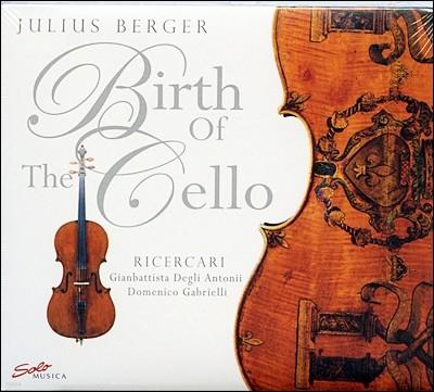 Julius Berger 율리우스 베르거 첼로 독주집 - 안토니 / 가브리엘리: 리체르카 (Birth Of The Cello)