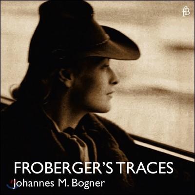 Johannes M. Bogner 프로베르거: 클라비코드로 연주한 건반 작품 (Froberger's Traces)