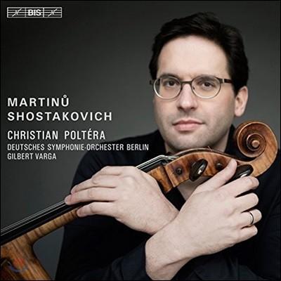 Christian Poltera 쇼스타코비치 / 마르티누: 첼로 협주곡 2번 - 크리스티안 폴테라, 베를린 도이치 심포니 오케스트라, 길버트 바르가 (Shostakovich / Martinu: Cello Concertos No.2)