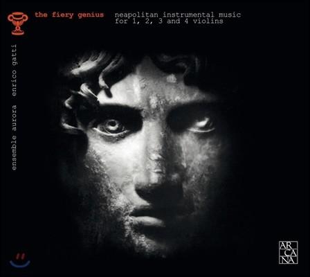 Ensemble Aurora / Enrico Gatti 나폴리 악파의 바이올린 음악 - 앙상블 아우로라, 엔리코 가티 (The Fiery Genius - Neapolitan Instrumental Music for 1, 2, 3 and 4 Violins)