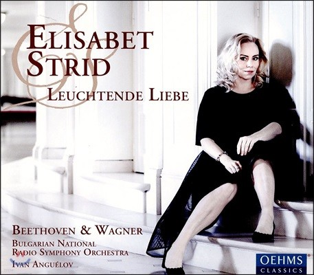 Elisabet Strid 베토벤 / 바그너: 오페라 아리아집 - 엘리사벳 스트리드, 불가리아 국립 라디오 심포니 오케스트라, 이반 안겔로프 (Leuchtende Liebe - Beethoven / Wagner)
