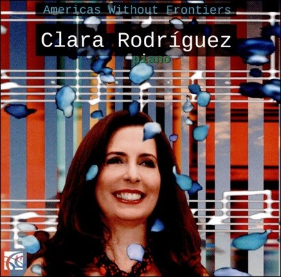 Clara Rodriguez 카를로스 누네즈 / 세르반테스 / 거쉰 / 라미레즈: 피아노 독주 작품집 - 클라라 로드리게즈 (Americas without Frontiers - Carlos Nunez / Cervantes / Gershwin / Ramirez)
