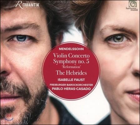 Isabelle Faust / Pablo Heras-Casado 멘델스존: 바이올린 협주곡, 핑갈의 동굴 서곡, 교향곡 5번 '종교개혁' - 이자벨 파우스트, 파블로 에라스-카사도 (Mendelssohn: Violin Concerto, Reformation Symphony)