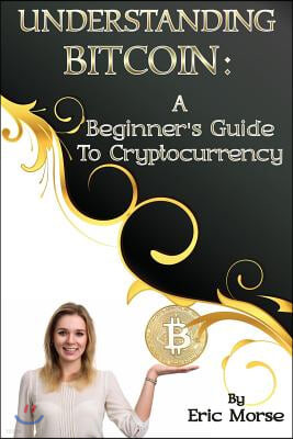 Understanding Bitcoin: A Beginner's Guide to Cryptocurrency