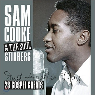 Sam Cooke & The Soul Stirrers (샘 쿡 & 소울 스터러스) - Just Another Day: 23 Gospel Greats