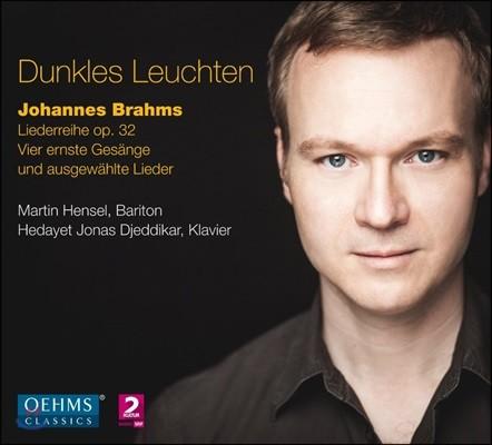Martin Hensel 브람스: 가곡집 - 마르틴 헨젤, 헤다이트 디예디카르 (Dunkles Leuchten - Brahms: Liederreihe Op.32, Vier Ernste Gesange)