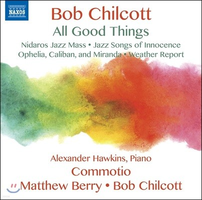 Commotio / Matthew Berry 밥 칠콧: 합창음악 작품집 - 모든 좋은 것들 (Bob Chilcott: All Good Things) 코모티오, 매튜 베리