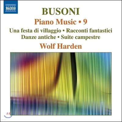 Wolf Harden 부조니: 피아노 작품 9집 - 마을 축제, 고풍스러운 춤곡, 전원 모음곡 외 (Ferruccio Busoni: Piano Music 9 - Una Festa di Villaggio, Danze Antiche, Suite Campestre) 볼프 하덴