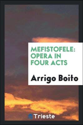 Mefistofele: Opera in Four Acts