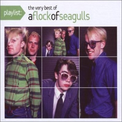 A Flock Of Seagulls - Playlist: The Very Best Of A Flock Of Seagulls
