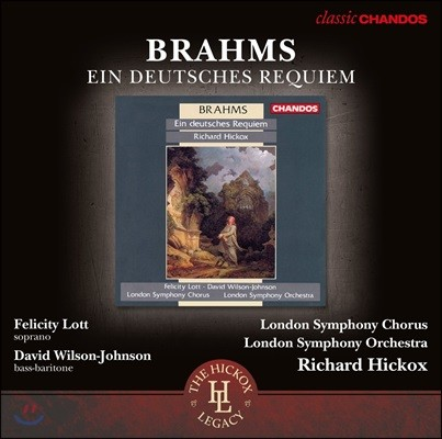 Richard Hickox / Felicity Lott 브람스: 독일 레퀴엠 - 펠리시티 로트, 런던 교향 합창단과 오케스트라, 리차드 히콕스 (Brahms: Ein Deutsches Requiem Op.45)