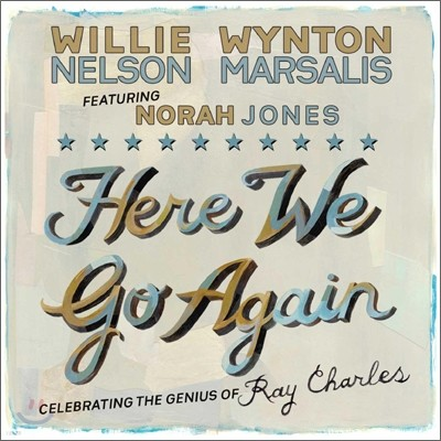 Willie Nelson & Wynton Marsalis Featuring Norah Jones - Here We Go Again: Celebrating The Genius of Ray Charles