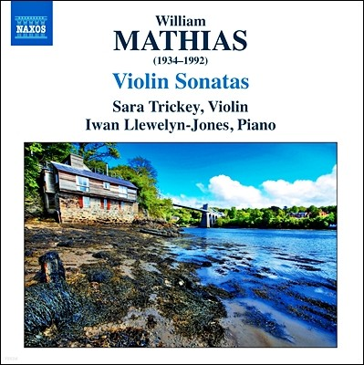 Sara Trickey 윌리엄 마티어스: 바이올린 소나타 1, 2번 (William Mathias: Violin Sonatas) 사라 트리키