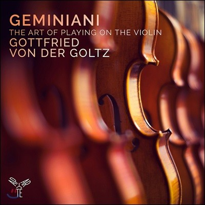 Gottfried von der Goltz 제미니아니: 바이올린 주법론 (Geminiani: The Art of Playing on the Violin - Improvisation, Compositions Nos.1-12 Op.9, Sonatas Nos.6 & 8 Op.4)