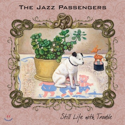 The Jazz Passengers (재즈 패신저스) - Still Life with Trouble