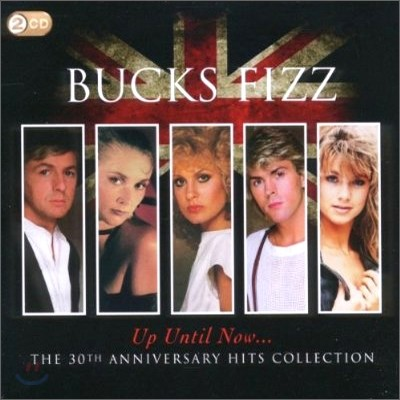 Bucks Fizz - Up Until Now: The 30th Anniversary Hits Collection