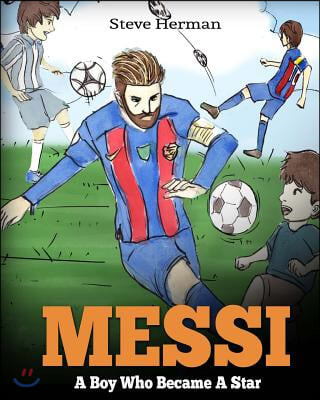 Messi: A Boy Who Became A Star. Inspiring children book about Lionel Messi - one of the best soccer players in history. (Socc