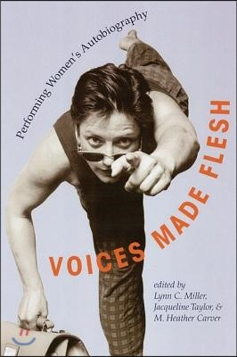 Voices Made Flesh: Performing Women'S Autobiography