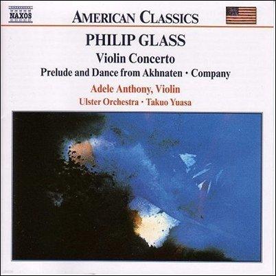 Adele Anthony 필립 글래스 : 바이올린 협주곡, 아크나텐 전주곡 (Philip Glass : Violin Concerto, Company, Prelude from Akhnaten)