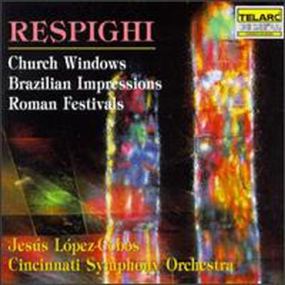 레스피기 : 교회의 창, 브라질의 인상, 로마의 축제 (Respighi : Church Windows, Brazilian Impressions, Roman Festivals)(CD) - Jesus Lopez-Cobos