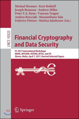 Financial Cryptography and Data Security: FC 2017 International Workshops, Wahc, Bitcoin, Voting, Wtsc, and Ta, Sliema, Malta, April 7, 2017, Revised