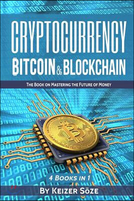 Cryptocurrency: Bitcoin & Blockchain: 4 Books in 1: Bitcoin Blueprint, Invest in Digital Gold, Blockchain for Beginners, Mastering Blo
