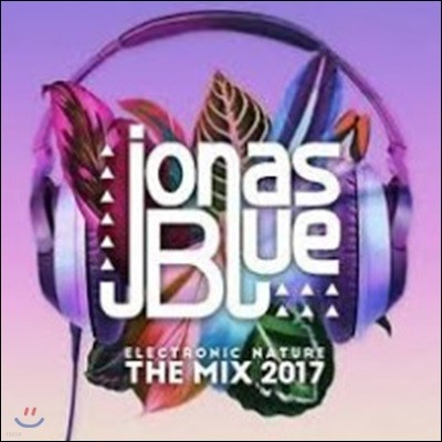 Jonas Blue (조나스 블루) - Electronic Nature: The Mix 2017