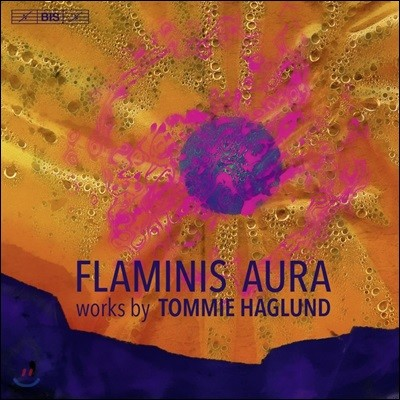 Ernst Simon Glaser 토미 하글룬드: 플라미니스 아우라 외 (Flaminis Aura - Works by Tommie Haglund)