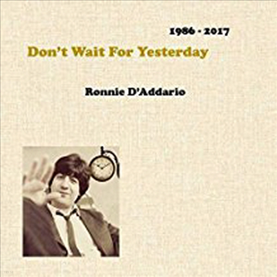 Ronnie D'Addario - Don't Wait For Yesterday 1986-2017 (3CD)
