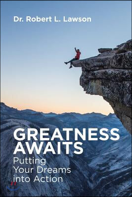 Greatness Awaits: Putting Your Dreams Into Action