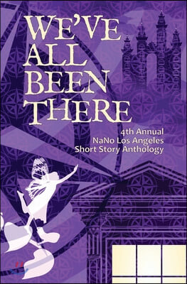We've All Been There: 4th Annual NaNo Los Angeles Anthology