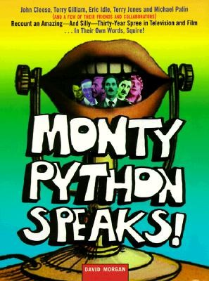 Monty Python Speaks!: The Complete Oral History of Monty Python, as Told by the Founding Members and a Few of Their Many Friends and Collabo