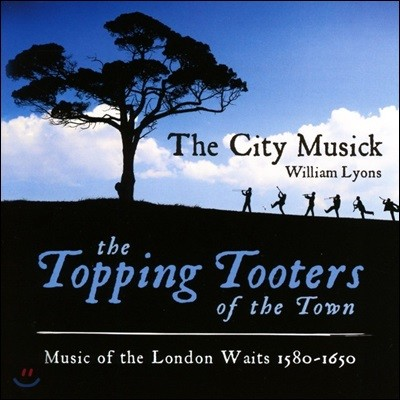 City Musick 멋진 도시의 나팔꾼 - 1580-1650년 런던 야경악단의 음악 (The Topping Tooters of the Town - Music of the London Waits 1580-1650)