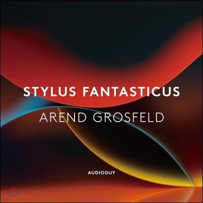 아렌트 흐로스펠트 - 환상양식 하프시코드 연주집 (Arend Grosfeld - Stylus Fantasticus)
