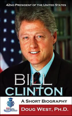 Bill Clinton: A Short Biography: 42nd President of the United States