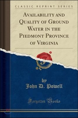 Availability and Quality of Ground Water in the Piedmont Province of Virginia (Classic Reprint)