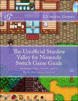 The Unofficial Stardew Valley for Nintendo Switch Game Guide