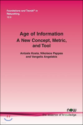 Age of Information: A New Concept, Metric, and Tool
