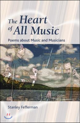 The Heart of All Music: Poems about Music and Musicians