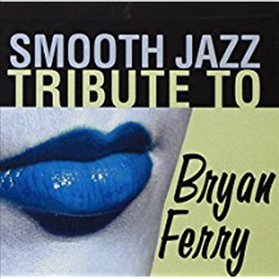 Smooth Jazz Tribute (Tribute To Bryan Ferry) - Smooth Jazz Tribute To Bryan Ferry (CD-R)