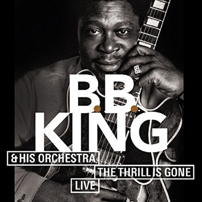 B.B. King - Thrill Is Gone: Live