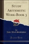 Study Arithmetic Work-Book 3 (Classic Reprint)